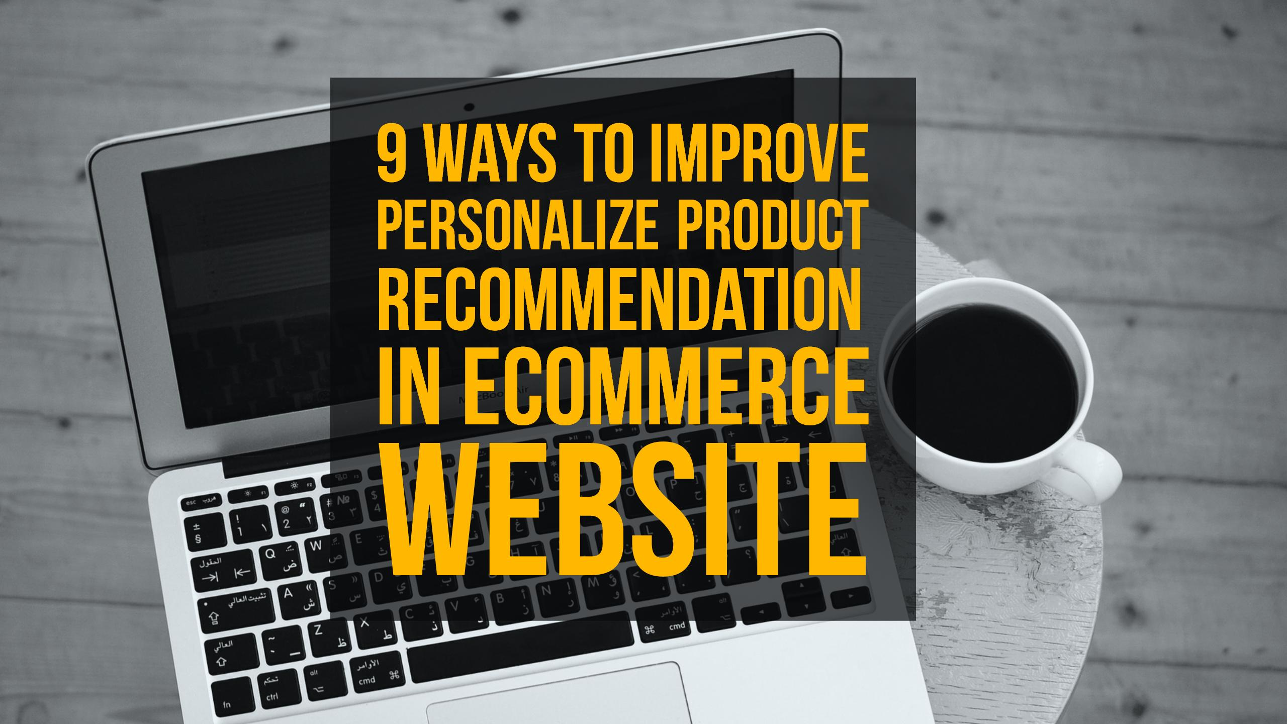9 Ways to Improve Personalized Product Recommendation in eCommerce Website